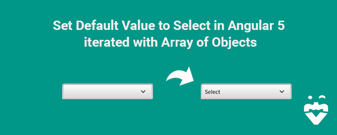 Set the Default Value to Select in Angular 5 iterated with Array of